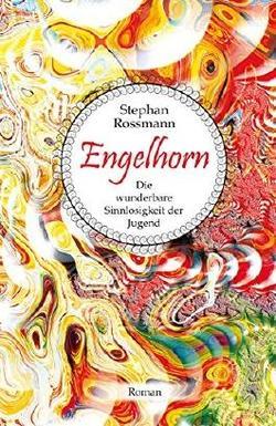 Engelhorn- Die wunderbare Sinnlosigkeit der Jugend-Rezension