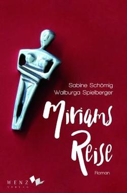 Sabine Schömig und Walburga Spielberger: MiriamsReise